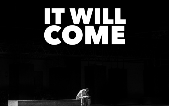 IT WILL COME
