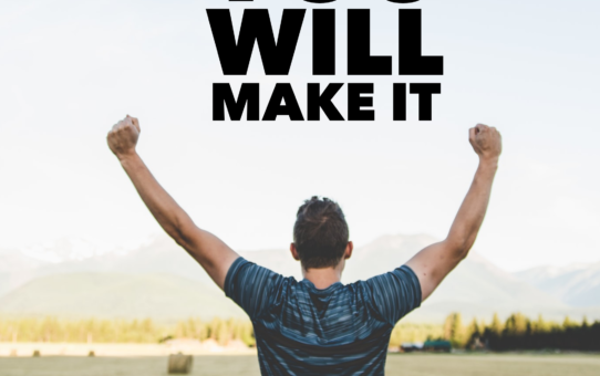 YOU WILL MAKE IT